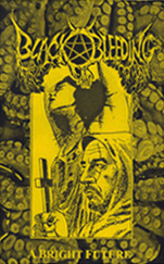 "BLACK BLEEDING: ""A Bright Future"" Tape out now! Black death Blackbleeding_cover_web"